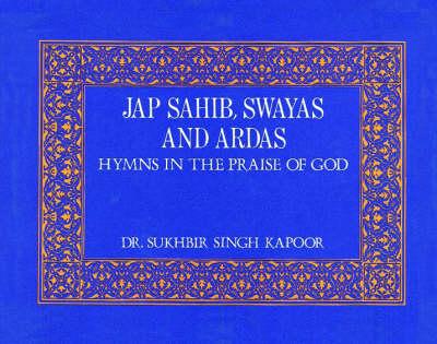 Jap Sahib, Swayas and Ardas Hymns in the Praise of God (Hardback)