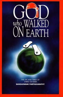 God Who Walked on Earth: The Life and Times of Shirdi Sai Baba (Paperback)