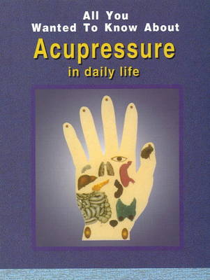 All You Wanted to Know About Acupressure in Daily Life (Paperback)