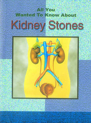 All You Wanted to Know About Kidney Stones (Paperback)