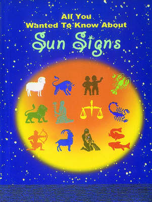 Sun Signs - All You Wanted to Know About S. (Paperback)
