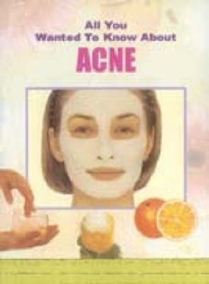 All You Wanted to Know About Acne (Paperback)