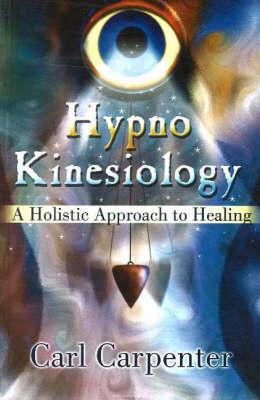 Hypno-Kinesiology: A Holistic Approach to Healing (Paperback)