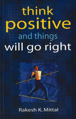 Think Positive and Things Will Go Right (Paperback)