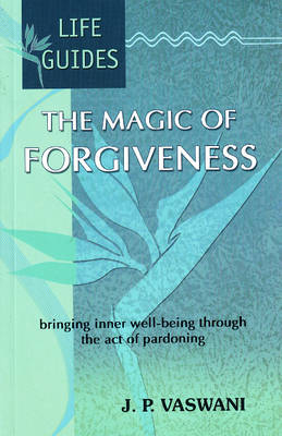 The Magic of Forgiveness: Bringing Inner Well-Being Through the Act of Pardoning (Paperback)