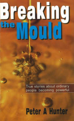Breaking the Mould: True Stories About Ordinary People Becoming Powerful (Paperback)