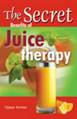 Secret Benefits of Juice Therapy (Paperback)