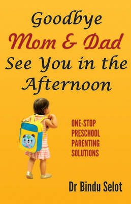 Goodbye Mom & Dad See You in the Afternoon: One-Stop Preschool Parenting Solutions (Paperback)