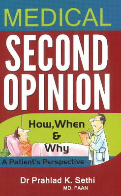 Medical Second Opinion: How, When & Why -- A Patient's Perspective (Paperback)