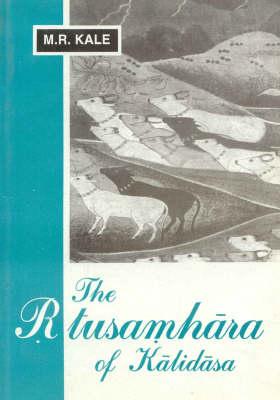 The Rtusamhara of Kalidasa: With a New Commentary by Shastri Vyankatacharya Upadhye, Introduction and Translation (Paperback)