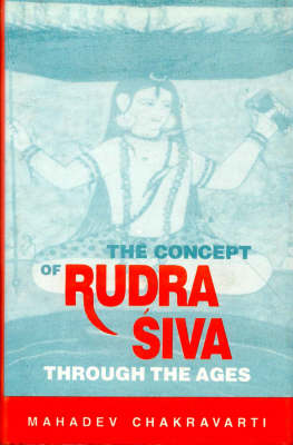 Concept of Rudra-Siva Through the Ages (Hardback)