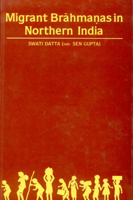 Migrant Brahmanas in Northern India: Their Settlement and General Impact, c.A.D.475-1030 (Hardback)