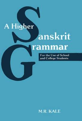 A Higher Sanskrit Grammar: for the Use of School and College Students (Hardback)