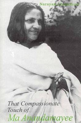 That Compassionate Touch of Ma Anandamayee (Hardback)