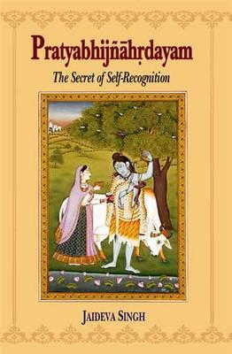Pratyabhijnahrdayam: The Secret of Self Recognition (Paperback)