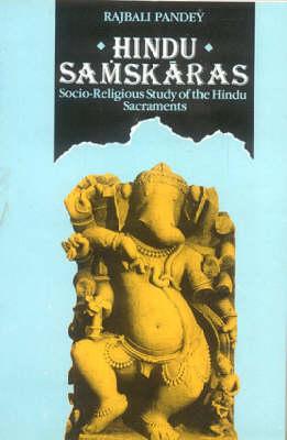 Hindu Samskaras: Socio-religious Study of the Hindu Sacraments (Paperback)