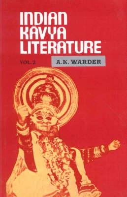 Indian Kavya Literature: Origins and Formations of the Classical Kavya v.2 (Hardback)