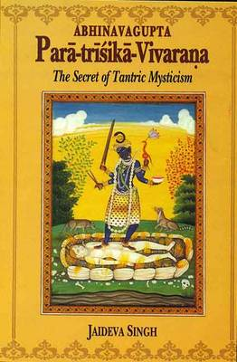 Paratrisika Vivarana by Abhinavagupta: The Secret of Tantric Mysticism (Hardback)