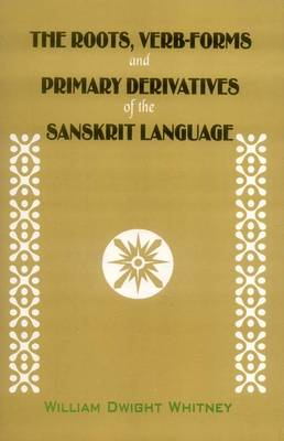 Roots, Verb-forms and Primary Derivatives of the Sanskrit Language (Hardback)