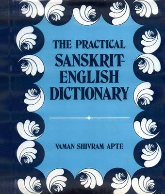 The Practical Sanskrit-English Dictionary: Containing Appendices on Sanskrit Prosody and Important Literary and Geographical Names in the Ancient History of India (Hardback)