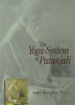 Yoga-system of Patanjali: Or, the Ancient Hindu Doctrine of Concentration of Mind, Embracing the Mnemonic Rules, Called Yoga-Sutras of Patanjali, the Comment Called Yoga-Bhashya Attributed to Veda-Vyasa, and the Explanation Called Tattva-vaisaradi of Vachaspati-Misra - Translated from the Original Sanskrit (Hardback)