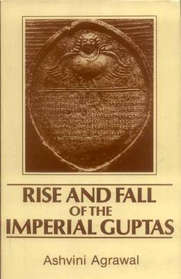 Rise and Fall of the Imperial Guptas (Hardback)