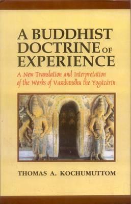 Buddhist Doctrine of Experience: New Translation and Interpretation of the Works of Vasubandhu the Yogacarin (Hardback)