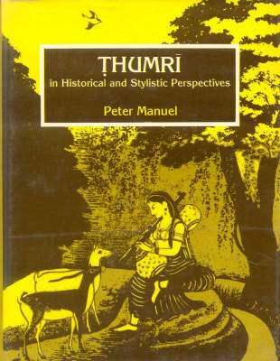 Thumri in Historical and Stylistic Perspectives (Hardback)