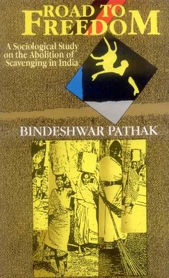 Road to Freedom: Sociological Study on the Abolition of Scavenging in India (Hardback)