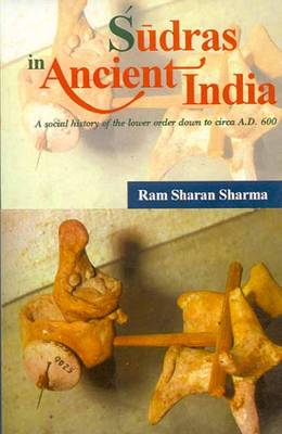 Sudras in Ancient India: A Social History of the Lower Order Down to Circa A.D. 600 (Hardback)