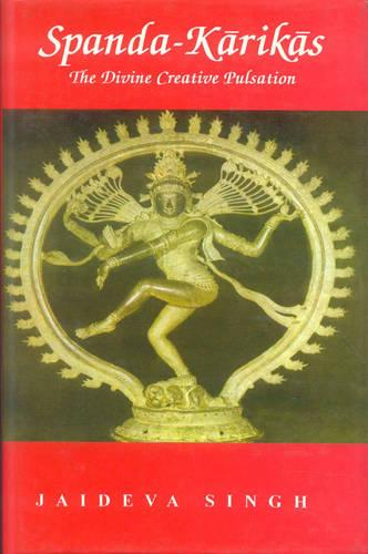 SpandaKarika: The Divine Creation Pulsation, the Karikas and the Spanda-nirnaya (Hardback)