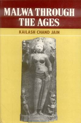 Malwa Through the Ages: From the Earliest Times to 1305 A.D. (Hardback)