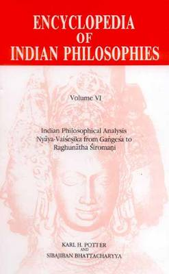 Encyclopaedia of Indian Philosophies: Indian Philosophical Analysis - Nyaya-Vaisesika from Gangesa to Raghuntha Siromani v. 6 (Hardback)