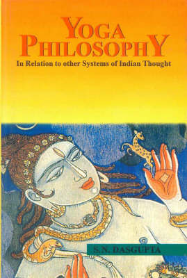Yoga Philosophy in Relation to Other Systems of Indian Thought (Hardback)