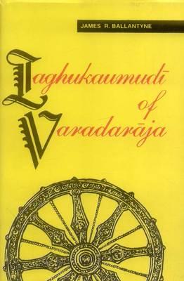 Laghukaumudi of Varadaraja: A Sanskrit Grammar (Paperback)