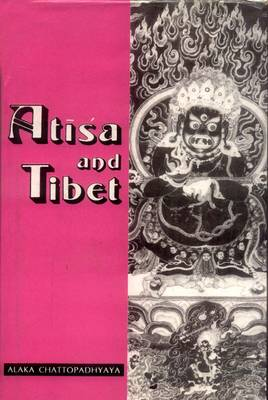 Atisa and Tibet: Life and Works of Dipamkara Srijnana in Relation to the History and Religion of Tibet with Tibetan Sources (Hardback)