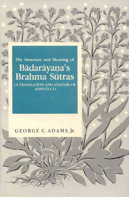 The Structure and Meaning of Badarayana's Brahma Sutra: A Translation and Analysis of Adhyaya I (Hardback)