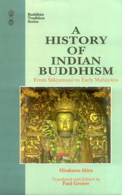 A History of Indian Buddhism: From Sakyamuni to Early Mahayana - Buddhist Tradition v. 19 (Paperback)
