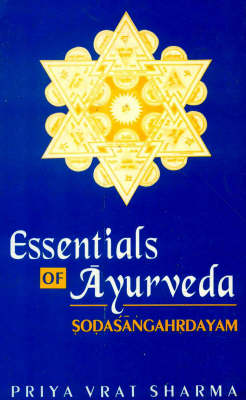 Sodasangahrdayam: Essentials of Ayurveda (Hardback)