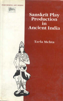 Sanskrit Play Production in Ancient India - Performing Arts (Hardback)