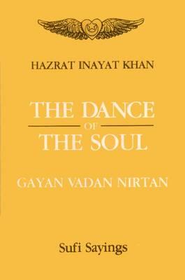 The Dance of the Soul: Gayan, Vadan, Nritan (Sufi Sayings) (Hardback)