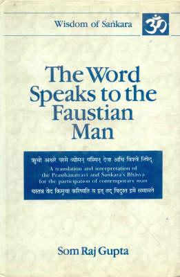 The Word Speaks to Faustian Man: A Translation and Interpretation of the Prasthanatrayi and Sankara's Bhasya for the Participation of Contemporary Man v.2 - Wisdom of Sankara series v. 4 (Hardback)