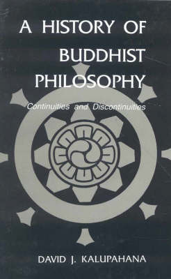 A History of Buddhist Philosophy.: Continuity and Discontinuity (Paperback)