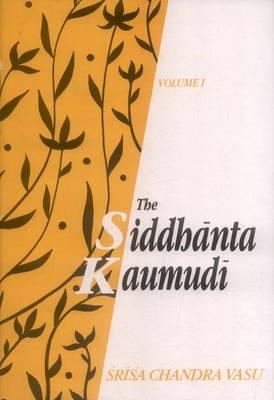 The Siddhanta Kaumudi of Bhattoji Diksita: of Bhattoji Diksita (Hardback)