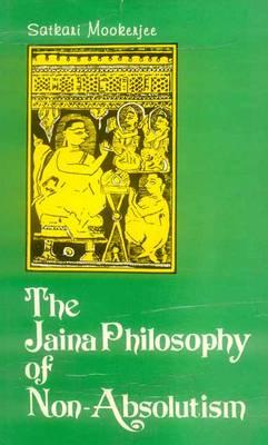 The Jaina Philosophy of Non-absolutism: A Critical Study of Anekantavada (Hardback)