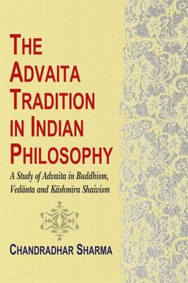 The Advaita Tradition in Indian Philosophy: A Study of Advaita in Buddhism, Vedanta and Kashmira Shaivism (Hardback)