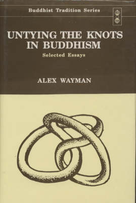 Untying the Knots in Buddhism: Selected Essays - Buddhist Tradition v.28 (Hardback)