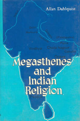 Megasthenes and Indian Religion: A Study in Motives and Types (Hardback)