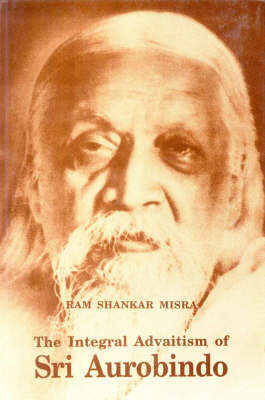 Integral Advaitism of Sri Aurobindo (Hardback)