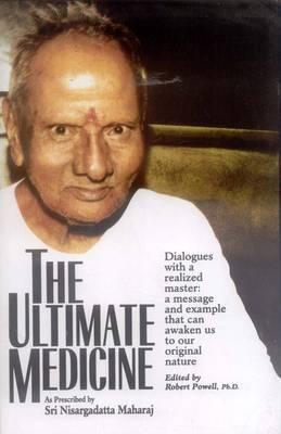 The Ultimate Medicine: As Prescribed by Sri Nisargadatta (Hardback)